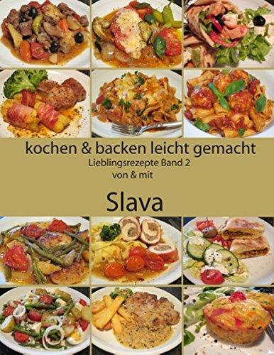 Kochen und backen leicht gemacht: Lieblingsrezepte Band 2 von & mit Slava