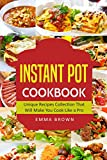 INSTANT POT COOKBOOK: Unique Recipes Collection That Will Make You Cook Like a Pro