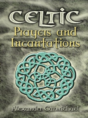 Celtic Prayers And Incantations Celtic Irish