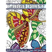 Large Print Color By Number Butterflies, Birds, and Flowers Adult Coloring Book (Beautiful Adult Coloring Books)