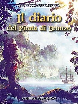 Il diario del Pirata di Bronzo (InFantasia) di [Brera, Federico Maria]