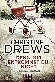 Denn mir entkommst du nicht von Christine Drews