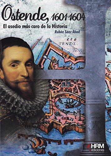Ostende, 1601-1604 : el asedio más caro de la historia por Rubén Sáez Abad