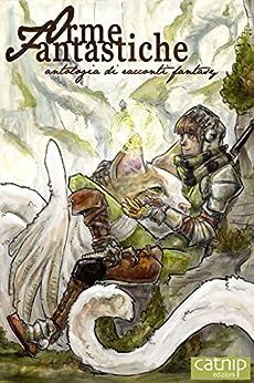 Orme Fantastiche: Antologia di racconti fantasy di [Vari, Autori]
