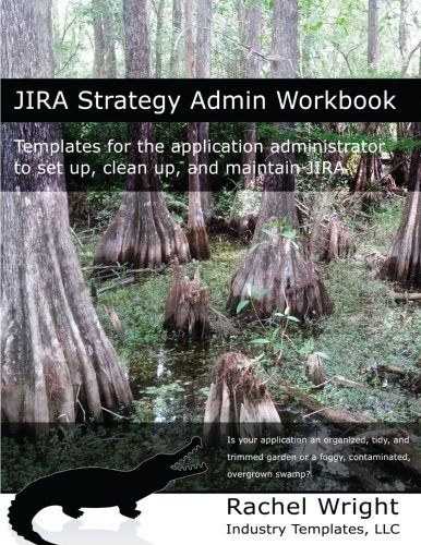 JIRA Strategy Admin Workbook: Templates for the application administrator to set up, clean up, and maintain JIRA by Rachel Wright (2016-11-24)