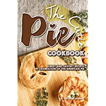 The Cutie Pie Cookbook: Sweet and Savory Recipes in Celebration of the American Pie (English Edition)