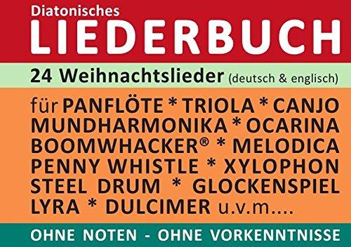 Diatonic Songbooks / 24 Weihnachtslieder (deutsch & englisch - mit Originaltexten) - diatonische Melodien ohne Noten: Einfachst aufbereitet für ... Melodica, Penny Whistle, Mundharmonika, ...