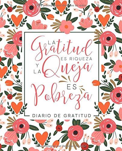 Diario de gratitud: La gratitud es riqueza y la queja es pobreza