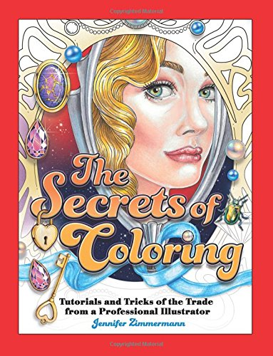 The Secrets of Coloring: Tutorials and Tricks of the Trade from a Professional Illustrator: Volume 1