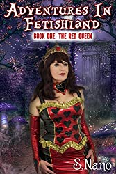 Adventures in Fetishland Book One: The Red Queen