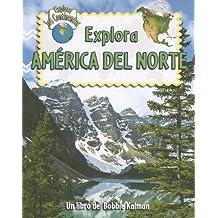 Explora America del Norte (Explora Los Continentes)