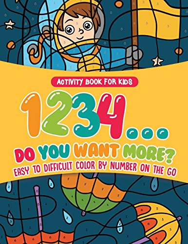 Activity Book for Kids.1,2,3,4...Do You Want More? Easy to Difficult Color by Number on the Go. 100+ Pages of Multi-Themed Coloring for Stress Relief - Multi-relief