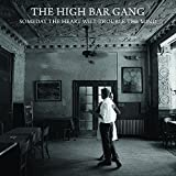 Songtexte von The High Bar Gang - Someday the Heart Will Trouble the Mind