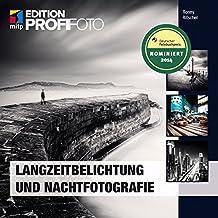 Langzeitbelichtung und Nachtfotografie (Edition ProfiFoto)