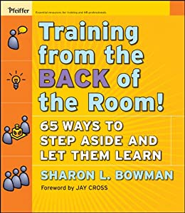 Training From the Back of the Room!: 65 Ways to Step Aside and Let Them Learn by [Bowman, Sharon L.]