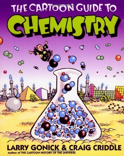 The Cartoon Guide to Chemistry by Gonick, Larry, Criddle, Craig ( 2005 )