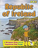 Republic of Ireland: A Benjamin Blog and His Inquisitive Dog Guide (Country Guides, with Benjamin Blog and His Inquisitive Dog) by Anita Ganeri (1-Jan-2015) Paperback