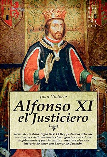 Alfonso XI el Justiciero (Novela Histórica) por Juan Julián Victorio Martínez