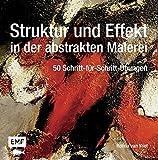 Struktur und Effekt in der abstrakten Malerei: 50 Schritt-für-Schritt-Übungen