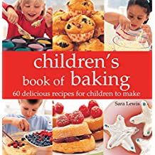 Children's Book of Baking: Over 60 Delicious Recipes for Children to Make (English Edition)