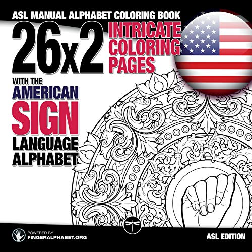 26x2 Intricate Coloring Pages with the American Sign Language Alphabet: ASL Manual Alphabet Coloring Book (Sign Language Alphabet Coloring Books, Band 1) (American Sign Language Alphabet)