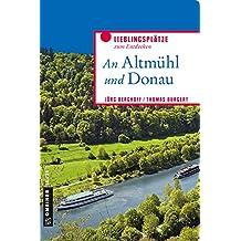 An Altmühl und Donau: Lieblingsplätze zum Entdecken (Lieblingsplätze im GMEINER-Verlag)