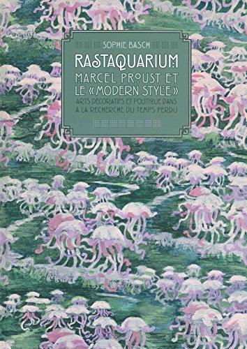Rastaquarium : Marcel Proust et le modern style : Arts décoratifs et politique dans A la recherche du tempsperdu par Sophie Basch