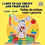 I Love to Eat Fruits and Vegetables Volim da jedem voće i povrće (English Serbian Bilingual Collection)