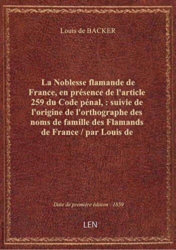 La Noblesse flamande de France, en présence de l'article 259 du Code pénal, : suivie de l'origine de