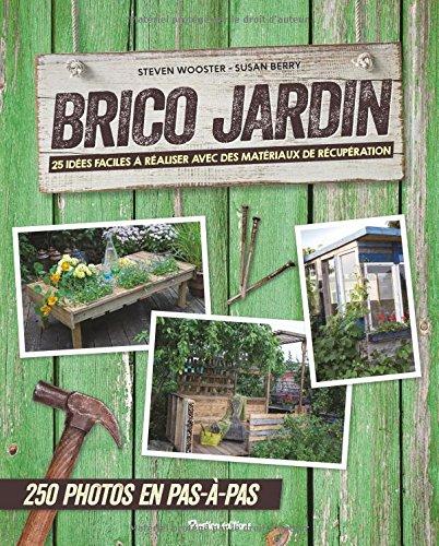 Brico jardin : 25 idées facile à réaliser avec des matériaux de récupération : 250 photos en pas-à-pas