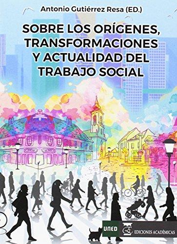 Sobre los orígenes, transformaciones y actualidad del trabajo social por Antonio Gutiérrez Resa