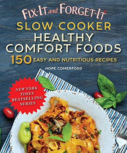 Fix-It and Forget-It Slow Cooker Healthy Comfort Foods: 150 Easy and Nutritious Recipes