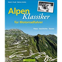Alpenklassiker für Motorradfahrer: Beschreibung geschichtsträchtiger Alpenpässe mit historischen Bildern plus Infos zu Touren und Sehenswertem am Pass und in der Region