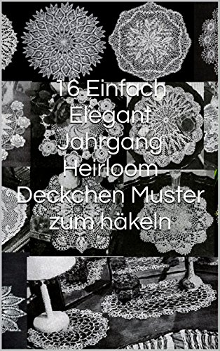16 einfach elegant jahrgang heirloom deckchen muster zum hkeln german edition by unknown - Muster Hakeln