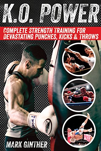 K.O. Power: Complete Strength Training for Devastating Punches, Kicks & Throws (English Edition) por Mark Ginther