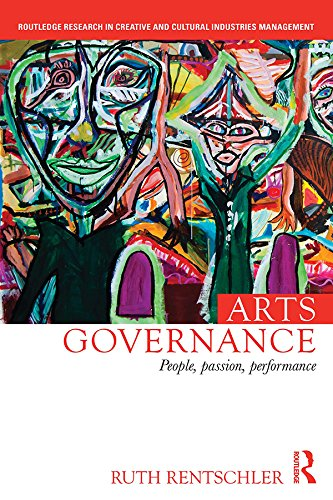 Arts Governance: People, Passion, Performance (Routledge Research in Creative and Cultural Industries Management) (English Edition) por Ruth Rentschler