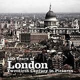 100 Years of London (Twentieth Century in Pictures)