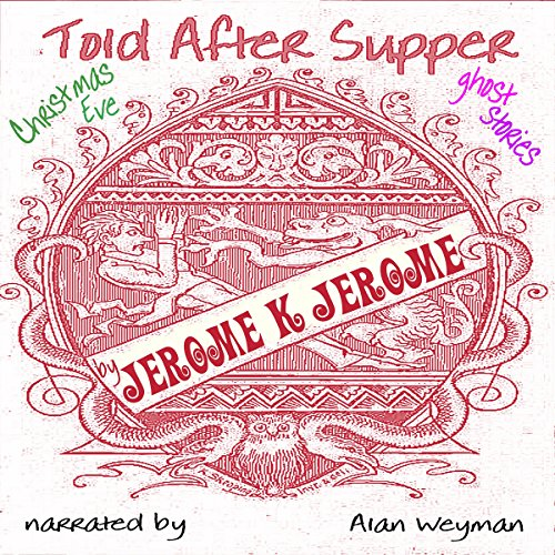 Told after Supper - Jerome K. Jerome - Unabridged