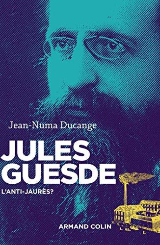 Jules Guesde - L'anti-Jaurs ?