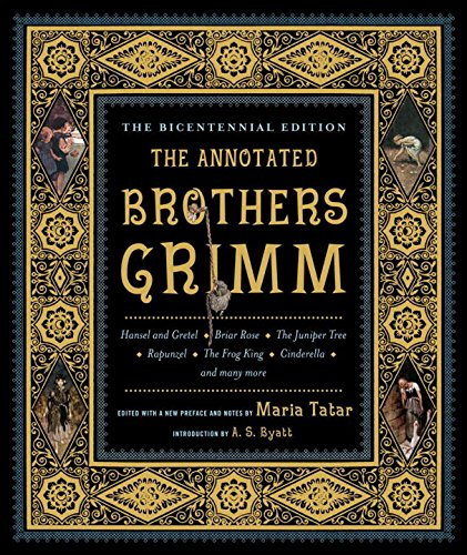 The Annotated Brothers Grimm: Bicentennial Edition, Expanded and Updated