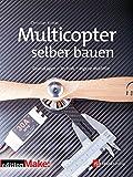Multicopter selber bauen (edition Make:): Grundlagen - Technik - eigene Modelle
