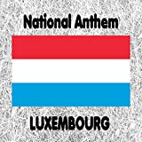 Luxembourg - Ons Heemecht - Lussemburghese National Anthem (Our Motherland)
