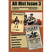 Alt Hist Issue 3: The Magazine of Historical Fiction and Alternate History (English Edition)