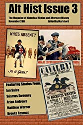 Alt Hist Issue 3: The Magazine of Historical Fiction and Alternate History