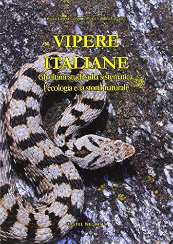 Vipere Italiane. Gli ultimi studi sulla sistematica, l'ecologia e la storia naturale por Cristina Cattaneo