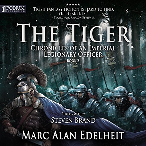 The Tiger: Chronicles of an Imperial Legionary Officer, Book 2 - Marc Alan Edelheit - Unabridged