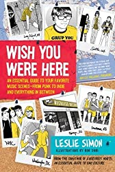 Wish You Were Here: An Essential Guide to Your Favorite Music Scenes???from Punk to Indie and Everything in Between by Leslie Simon (2009-04-07)