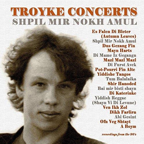troyke-concerts-shpil-mir-nokh-amul