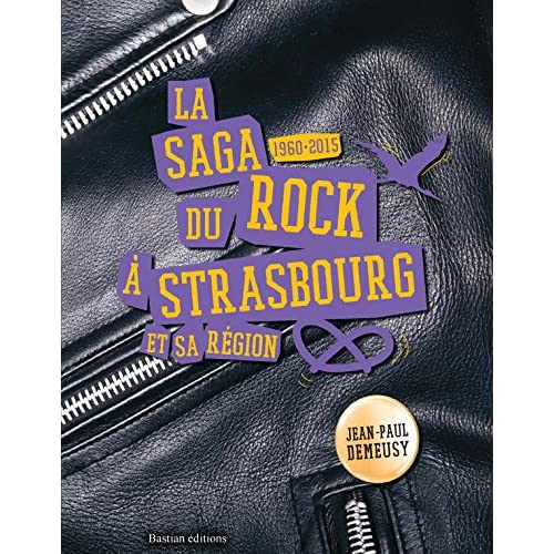 La saga du rock à Strasbourg et sa région : 1960-2015