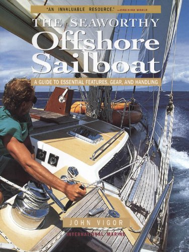 Seaworthy Offshore Sailboat: A Guide to Essential Features, Handling, and Gear: A Guide to Essential Features Handling and Gear
